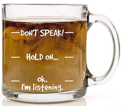 Don't Speak! Funny Coffee Mug - 13 oz Glass - Cool Novelty Birthday Gift: