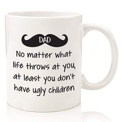 Dad No Matter What/Ugly Children Funny Coffee Mug: