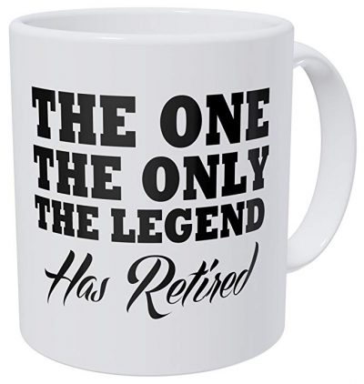 Retirement The One Only Legend Has Retired 11 Ounces Ultra White AAA Ceramic 490 Grams Funny Coffee Mug By Aviento: